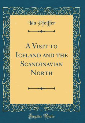 A Visit to Iceland and the Scandinavian North (Classic Reprint)