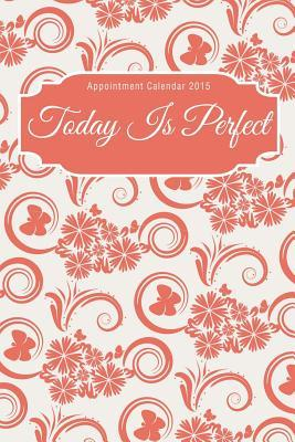 Today Is Perfect Appointment 2015 Calendar