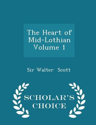 The Heart of Mid-Lothian Volume 1 - Scholar's Choice Edition