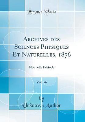 Archives des Sciences Physiques Et Naturelles, 1876, Vol. 56