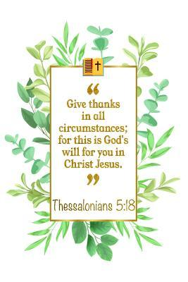 Give Thanks In All Circumstances; For This Is God's Will For You In Christ Jesus