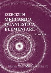 Esercizi di meccanica quantistica elementare - Vol. 3