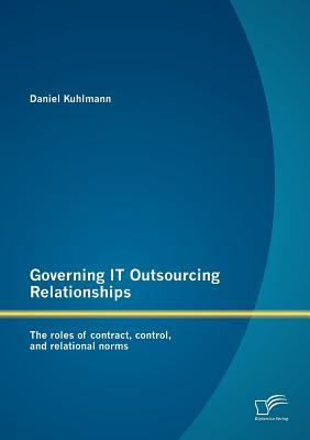 Governing IT Outsourcing Relationships