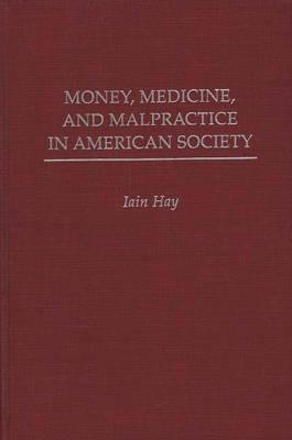 Money, Medicine, and Malpractice in American Society