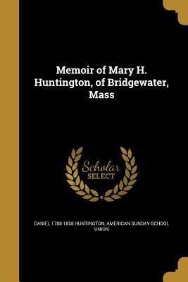 Memoir of Mary H. Huntington, of Bridgewater, Mass