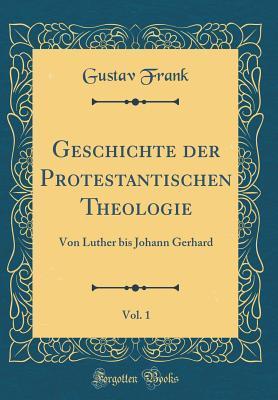 Geschichte der Protestantischen Theologie, Vol. 1
