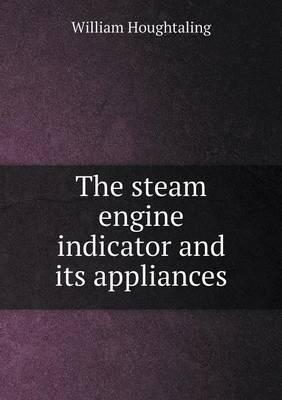 The Steam Engine Indicator and Its Appliances