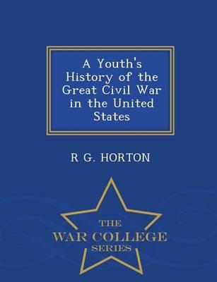 A Youth's History of the Great Civil War in the United States - War College Series