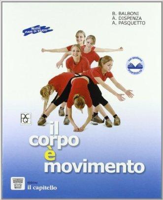 Corpo è movimento. Testo-guida per una pratica consapevole dell'attività motoria e sportiva. Per le Scuole
