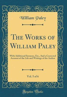 The Works of William Paley, Vol. 5 of 6