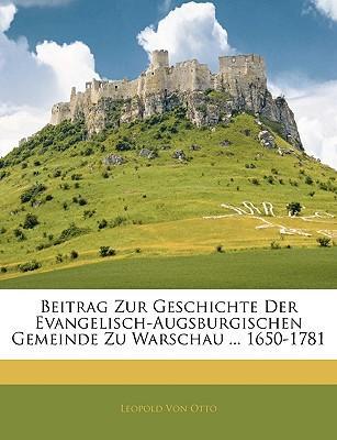 Beitrag Zur Geschichte Der Evangelisch-Augsburgischen Gemeinde Zu Warschau ... 1650-1781