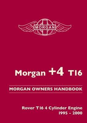Morgan +4 T16. Morgan Owners Handbook Rover T16 4 Cylinder Engine. 1995-2000
