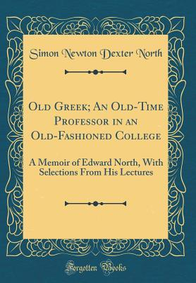 Old Greek; An Old-Time Professor in an Old-Fashioned College