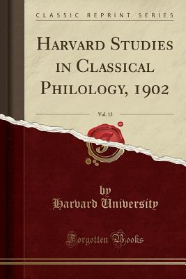 Harvard Studies in Classical Philology, 1902, Vol. 13 (Classic Reprint)