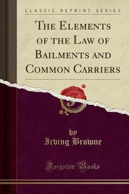 The Elements of the Law of Bailments and Common Carriers (Classic Reprint)