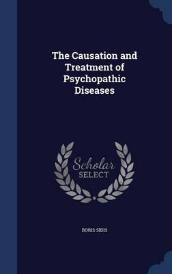 The Causation and Treatment of Psychopathic Diseases