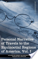 Personal Narrative of Travels to the Equinoctial Regions of America