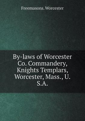 By-Laws of Worcester Co. Commandery, Knights Templars, Worcester, Mass., U.S.a