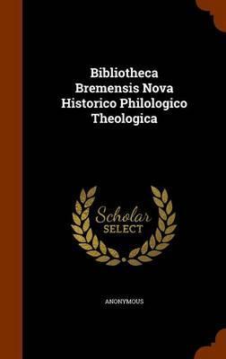 Bibliotheca Bremensis Nova Historico Philologico Theologica