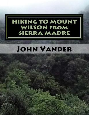 HIKING TO MOUNT WILSON from SIERRA MADRE