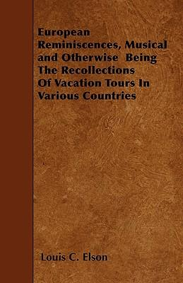 European Reminiscences, Musical and Otherwise  Being The Recollections Of Vacation Tours In Various Countries