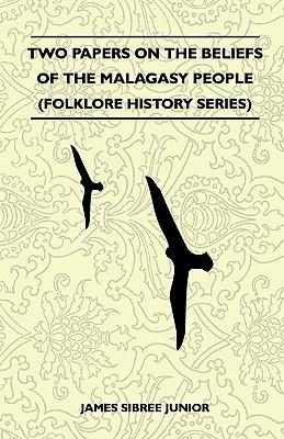 Two Papers On The Beliefs Of The Malagasy People (Folklore History Series)