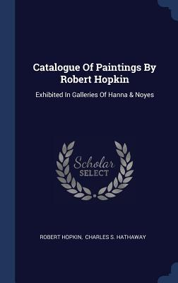 Catalogue of Paintings by Robert Hopkin