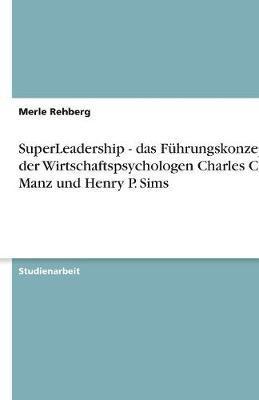 SuperLeadership - das Führungskonzept der Wirtschaftspsychologen Charles C. Manz und Henry P. Sims