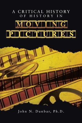 A Critical History of History in Moving Pictures