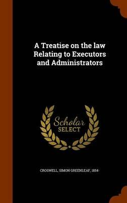 A Treatise on the Law Relating to Executors and Administrators