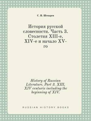 History of Russian Literature. Part 3. XIII, XIV Centuris Including the Beginning of XIV.