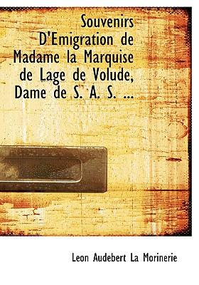 Souvenirs D'emigration De Madame La Marquise De Lage De Volude