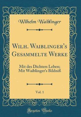 Wilh. Waiblinger's Gesammelte Werke, Vol. 1