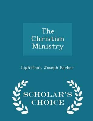 The Christian Ministry - Scholar's Choice Edition