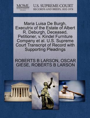 Maria Luisa de Burgh, Executrix of the Estate of Albert R. Deburgh, Deceased, Petitioner, V. Kindel Furniture Company et al. U.S. Supreme Court Transc