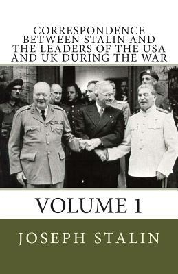 Correspondence Between Stalin and the Leaders of the USA and Uk During the War