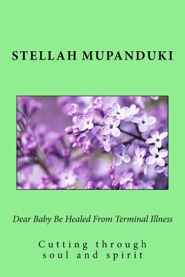 Dear Baby Be Healed from Terminal Illness