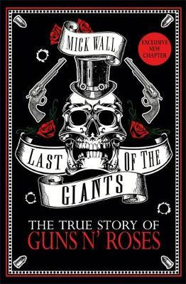 Last of the giants. The true story of Guns n' Roses