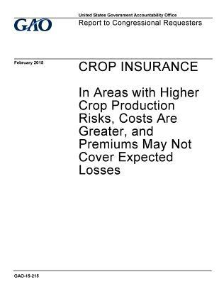 CROP INSURANCE In Areas with Higher Crop Production Risks, Costs Are Greater, and Premiums May Not Cover Expected Losses
