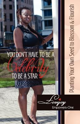 You Don't Have to Be a Celebrity to Be a Star - Planting Your Own Seed to Blossom & Flourish