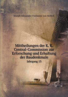 Mittheilungen Der K. K. Central-Commission Zur Erforschung Und Erhaltung Der Baudenkmale Jahrgang 13