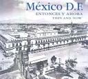 MEXICO D.F. Entonces y ahora/ Mexico City Then and Now