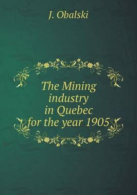 The Mining Industry in Quebec for the Year 1905