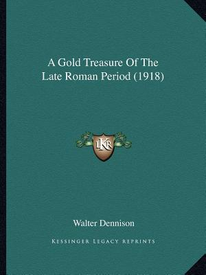 A Gold Treasure of the Late Roman Period (1918)