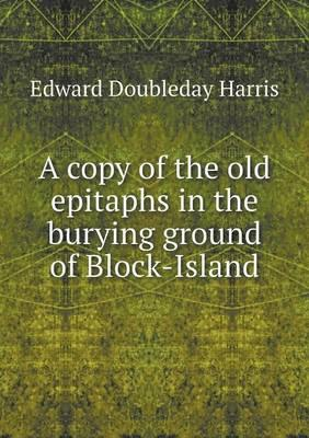 A Copy of the Old Epitaphs in the Burying Ground of Block-Island