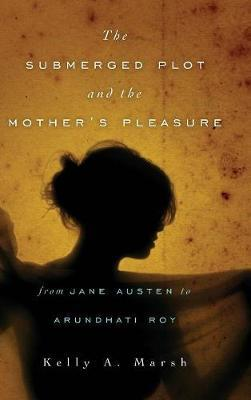 The Submerged Plot and the Mother's Pleasure from Jane Austen to Arundhati Roy