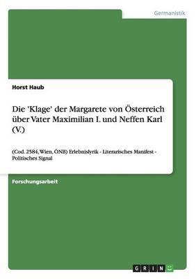 Die 'Klage' der Margarete von Österreich über Vater Maximilian I. und Neffen Karl (V.)