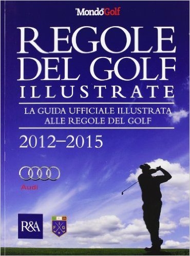 Regole del golf illustrate 2012-2015. La guida ufficiale illustrata alle regole del golf