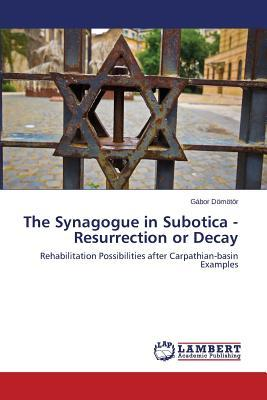The Synagogue in Subotica - Resurrection or Decay