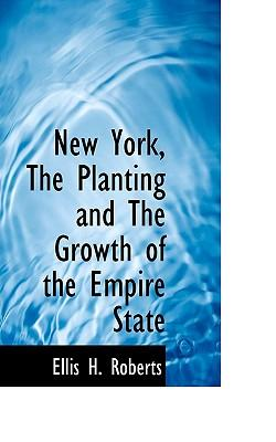 New York, the Planting and the Growth of the Empire State